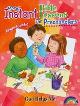 Instant Bible Lessons for Preschoolers Volume 2: God Helps Me