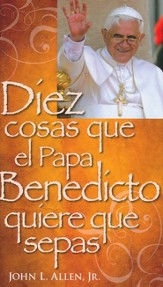 Diez Cosas que el Papa Benedicto Quiere que Sepas  (10 Things Pope Benedict Wants You to Know)