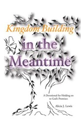 Kingdom Building in the Meantime: A Devotional for Holding on to God's Promises - eBook