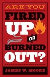 Are You Fired Up or Burned Out?