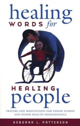 Healing Words for Healing People: Prayers and Meditations for Parish Nurses and Other Health Professionals