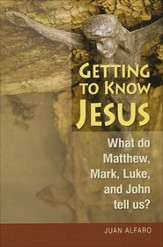 Getting to Know Jesus: What Do Matthew, Mark, Luke, and John Tell Us?