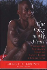 This Voice in My Heart: A Genocide Survivor's Story of Escape, Faith, and Forgiveness