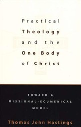 Practical Theology and the One Body of Christ: Toward a Mission-Ecumenical Model
