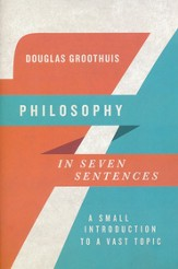 Philosophy in Seven Sentences: A Small Introduction to a Vast Topic - eBook