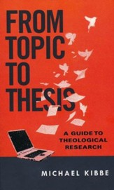 From Topic to Thesis: A Guide to Theological Research - eBook