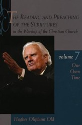Our Own Time, Volume 7: The Reading and Preaching of the Scriptures in the Worship of the Christian Church