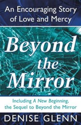 Beyond the Mirror: An Encouraging Story of Love and Mercy - eBook