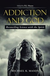 Addiction and God: Reconciling Science with the Spirit - eBook