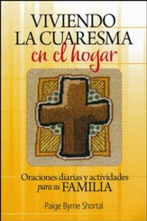 Viviendo la Cuaresma en el hogar: Oraciones diarias y actividades para su familia, Live Lent at Home: Daily Prayers and Activities for Families