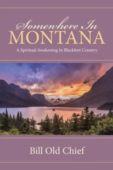 Somewhere In Montana: A Spiritual Awakening In Blackfeet Country - eBook