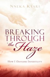 Breaking Through the Haze: How I Overcame Infertility - eBook