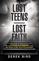 Lost Teens Lost Faith: A Guide to Engaging the Souls of the Next Generation - eBook