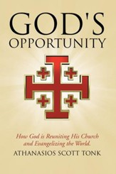 God's Opportunity: How God is Reuniting His Church and Evangelizing the World. - eBook