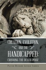 Creation, Evolution, and the Handicapped:: Crushing the Death Image - eBook