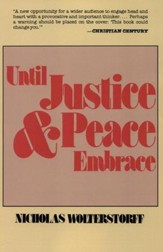 Until Justice and Peace Embrace; The Kuyper Lectures  1981 Delivered at the Free University of Amsterdam