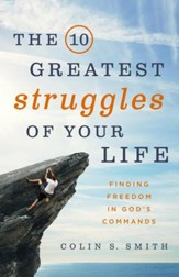 The 10 Greatest Struggles of Your Life: Finding Freedom in God's Commands - eBook