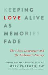 Keeping Love Alive as Memories Fade: The 5 Love Languages and the Alzheimer's Journey - eBook