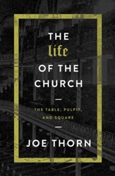 The Life of the Church: The Table, Pulpit, and Square - eBook