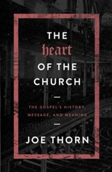The Heart of the Church: The Gospel's History, Message, and Meaning - eBook