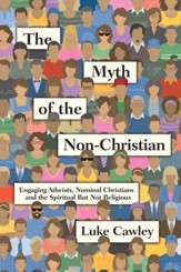 The Myth of the Non-Christian: Engaging Atheists, Nominal Christians and the Spiritual But Not Religious - eBook