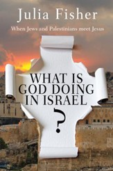 What is God Doing in Israel?: When Jews and Palestinians meet Jesus - eBook