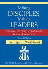 Making Disciples, Making Leaders-Participant Workbook, Second Edition: A Manual for Presbyterian Church Leader Development - eBook