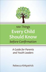 100 Things Every Child Should Know Before Confirmation: A Guide for Parents and Youth Leaders - eBook