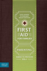 First Aid for Families, Volume 1: Parenting - Babies to Preteens