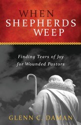 When Shepherds Weep: Finding Tears of Joy for Wounded Pastors - eBook