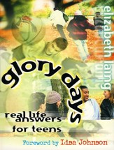 Glory Days: Real Life Answers for Teens