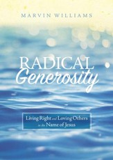 Radical Generosity: Living Right and Loving Others in the Name of Jesus - eBook