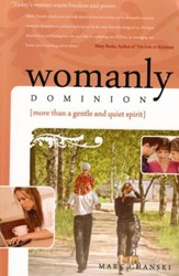 Womanly Dominion: More Than a Gentle and Quiet Spirit - eBook