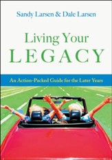 Living Your Legacy: An Action-Packed Guide for the Later Years