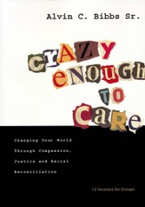 Crazy Enough to Care: Changing Your World Through Compassion, Justice, and Racial Reconciliation