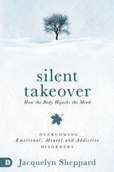 Silent Takeover: Overcoming Emotional, Mental & Addictive Disorders - eBook