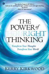 The Power of Right Thinking: Transform Your Thoughts, Transform Your World - eBook