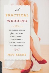 A Practical Wedding: Creative Ideas for Planning a  Beautiful, Affordable and Meaningful Celebration