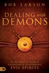 Dealing with Demons: An Introductory Guide to Exorcism and Discerning Evil Spirits - eBook
