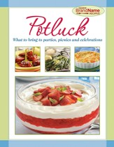Potluck: What to Bring to Parties, Picnics and Celebrations