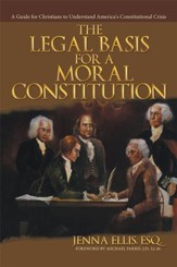 The Legal Basis for a Moral Constitution: A Guide for Christians to Understand America's Constitutional Crisis - eBook