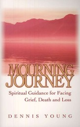 Mourning Journey: Spiritual Guidance for Facing Grief, Death and Loss