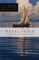 Revelation: 22 Studies for Individuals and Groups N.T. Wright for Everyone Bible Study Guides