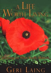 A Life Worth Living: Focusing on What Really Matters