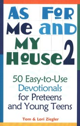 As for Me and My House, Volume 2: 50 Easy-to-Use Devotionals for Preteens and Young Teens