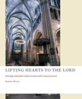 Lifting Hearts to the Lord: Worship with John Calvin in Sixteenth-Century Geneva - eBook