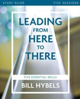 Leading from Here to There Study Guide: Five Essential Skills - eBook