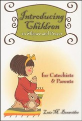 Introducing Children to Silence and Prayer: For Catechists & Parents