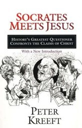Socrates Meets Jesus: History's Greatest Questioner Confronts the Claims of Christ