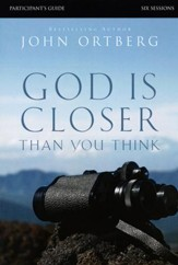 God Is Closer Than You Think Participant's Guide: Six Sessions on Experiencing the Presence of God